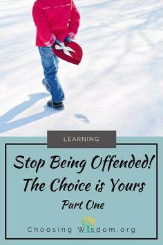 Stop Being Offended! The Choice is Yours - Part One - Choosing Wisdom