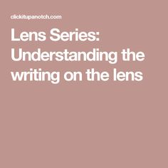 Lens Series: Understanding the writing on the lens