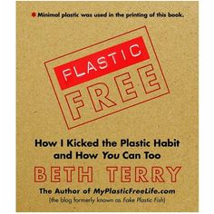 Book by Beth Terry: Plastic-Free: How I kicked the Plastic Habit and How You Can Too | Life Without Plastic Boutique