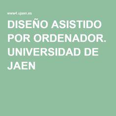 DISEÑO ASISTIDO POR ORDENADOR. UNIVERSIDAD DE JAEN