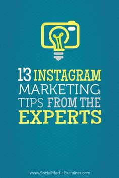 Social media tips! Get the most from Instagram with these 13 Instagram marketing tips from the experts.