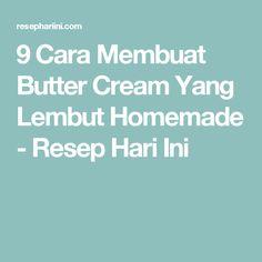 9 Cara Membuat Butter Cream Yang Lembut Homemade - Resep Hari Ini