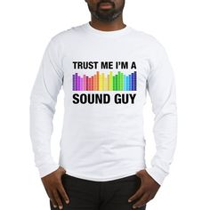 Trust Me I'm a Sound Guy Long Sleeve T-Shirt