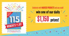 NABISCO is celebrating its 115th anniversary with 115 Moments of Joy! Join the celebration and you could be one of our daily $1,150 winners. Enter now! Ends 12/31/2016.