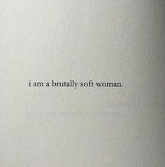 I am a brutally soft woman // Woman quotes.- I am a brutally soft woman // Woman quotes. The Words, Pretty Words, Beautiful Words, Visual Statements, Inspire Me, In This World, Me Quotes, At Least, Inspirational Quotes