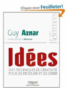 Idées : 100 techniques de créativité pour les produire et les gérer: Amazon.fr: Guy Aznar: Livres