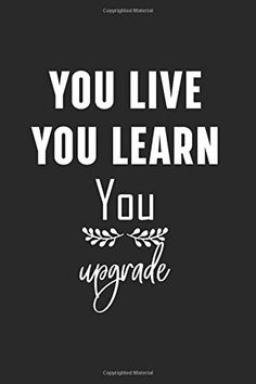 You live, You learn, You upgrade :6x9 Lined Notebook Pages(110 Pages), Perfect for Journal, Doodling, Sketching and N... The Notebook Quotes, Creativity Quotes, Lined Notebook, Notebook Design, Live For Yourself, Sketching, Notes, Journal, Learning