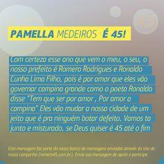 #MensagemPorAmorACampina enviada através do site http://romero45.com.br/  Obrigado pela confiança, Pamella. Vamos juntos à vitória.