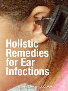 Holistic Remedies for Ear Infections / http://villagegreennetwork.com/holistic-remedies-ear-infections/