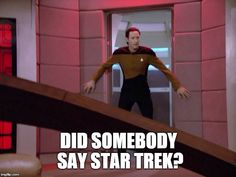 Yes. I admit....it was me. Star Trek!