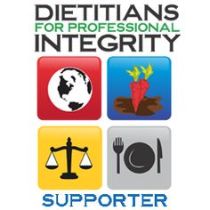 Dietitians for Professional Integrity launched their website today!   Dietitians for Professional Integrity is a group of concerned dietetics professionals advocating for greater financial transparency, as well as ethical, socially responsible, and relevant corporate sponsorships within the Academy of Nutrition and Dietetics