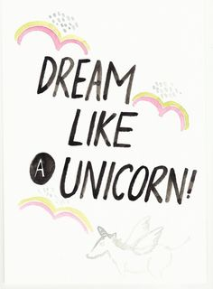 always dream like a unicorn!