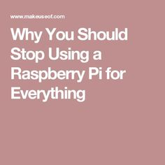 Why You Should Stop Using a Raspberry Pi for Everything