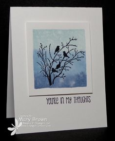 ... card by Mary! ...acrylic block stamping to make her beautiful background. Serene Silhouettes and A Dozen Thoughts were used. All supplies from Stampin' Up!