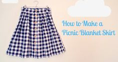 My Picnic Blanket Skirt How to Make a Picnic Blanket Skirt: Part 1 -Measurements and supplies How to Make a Picnic Blanket Skirt...