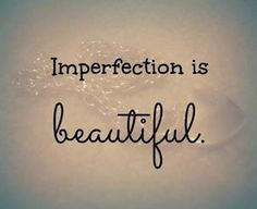 Photo: Imperfection is beautiful. - Quotes about Life