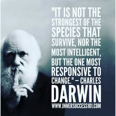 """It is not the strongest of the species that survive nor the most intelligent but the one most responsive to change. Self Development, Personal Development, Charles Darwin, Change Is Good, Success Quotes, Quotes To Live By, Attitude, Survival, Strong"