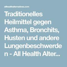 Traditionelles Heilmittel gegen Asthma, Bronchits, Husten und andere Lungenbeschwerden - All Health Alternatives