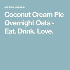 Coconut Cream Pie Overnight Oats - Eat. Drink. Love.