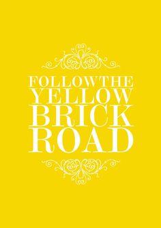 follow, follow, follow, follow...follow the yellow brick road