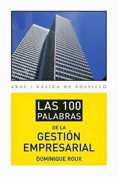 LAS 100 PALABRAS DE LA GESTIÓN EMPRESARIAL de  Dominique Roux