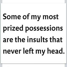 """Some of my most prized possessions are the insults that never left my head.""  More Insults & Imperatives at: http://www.cafepress.com/zeitenz?aid=78178956 and http://www.zazzle.com/thezeitgeberenzyme*"