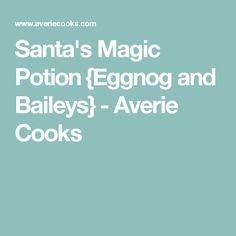 Santa's Magic Potion {Eggnog and Baileys} - Averie Cooks