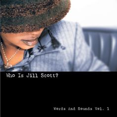 Who Is Jill Scott? Words and Sounds, Vol. 1 ~ Jill Scott, http://www.amazon.com/dp/B00004UARR/ref=cm_sw_r_pi_dp_SFYDrb1MXSBHY