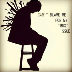Can't blame me for my trust issue. Picture Quote #1