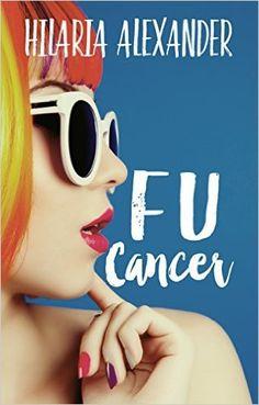 Review - http://cancersuckscouk.ipage.com/bookreview-fu-cancer-by-hilaria-alexander/