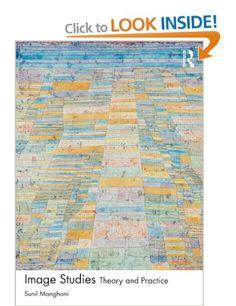 Image Studies: Theory and Practice: Amazon.co.uk: Sunil Manghani: Books