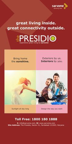 great living inside, great connectivity outside...!! THE PRESIDIO - experience GrEEn LiVinG by Sarvome!! For more details, call 1800-180-1888