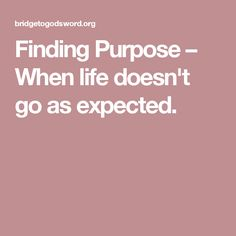 Finding Purpose – When life doesn't go as expected.