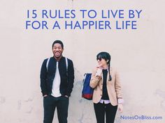 15 Rules To Live By For A Happier Life. Redefine failure to success, practice self-love, appreciate each day, see the light in others and more!