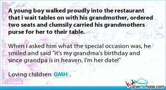 A young boy walked proudly into the restaurant that i wait tables on with his grandmother, ordered two seats and clumsily carried his grandmothers purse for her to their table[this made me cry tears ok joy] Sad Love Stories, Touching Stories, Sweet Stories, Cute Stories, Love Gives Me Hope, Human Kindness, Faith In Humanity Restored, No Me Importa, Cute Quotes