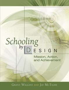 The late Grant Wiggins and coauthor Jay McTighe address the roles of teachers and education leaders and how to best support the point of school in their book, Schooling by Design: Mission, Action, Achievement.