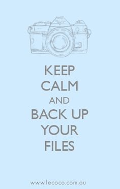 Keep Calm and Back Up Your Photos!