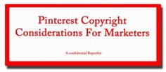 Pinterest Copyright Considerations For Marketers: My Deep Dive Into The Copyright Question...