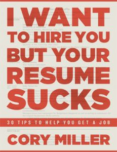 I Want to Hire You ... But Your Resume Sucks - 30 career tips