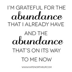 I'm grateful for the abundance that I have and for the abundance that's on its way to me now. Do these words resonate within you? I can share what I've learned. Click here to purchase my book and learn more about me www.katenorthrup.com
