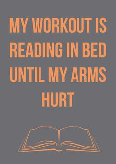 My workout is reading in bed until my arms hurt... But it should day pinning in bed until my arms hurt.