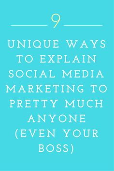 9 Unique Ways to Explain Social Media Marketing to Pretty Much Anyone (Even Your Boss)  #socialmedia #marketing #socialmediamanager