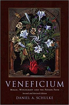Veneficium: Magic, Witchcraft and the Poison Path (Paperback): Daniel A Schulke Wiccan, Magick, Poison Garden, Witchcraft Books, Occult Books, Green Witchcraft, Traditional Witchcraft, Herbal Magic, Hedge Witch
