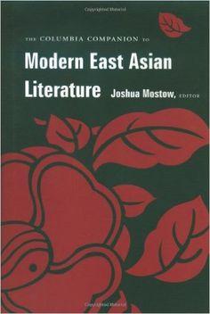 Joshua Mostow, ed., The Columbia Companion to Modern East Asian Literature, 2003. Volum de referència que conté tant articles per temes com per autors específics. Parteix d'una base teòrica molt sòlida i actual, i dedica capítols específics a qüestions de gènere, sociologia, nacionalisme o canonització.