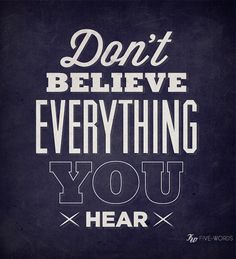 #Type #Typography #Typo #Art #Words #Print #Graphic #Design #Positive #Message #Motivation #Inspiration #Positivity #Motivation #Love #Cute #Script #Writing #Quote #Saying #Five #Words #FiveWords #Don't #Believe #Everything #You #Hear
