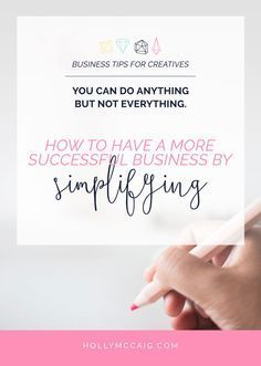 How to have a more successful business by simplifying - You can do anything but not everything. Read my experience on how simplifying has changed my business success for the better.