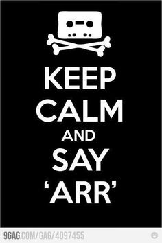 Keep Calm and Say Arr