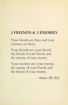 Hazrat ALI (A.S) said: Your friends are three and your enemies are three. Hazrat Ali Sayings, Imam Ali Quotes, Hadith Quotes, Allah Quotes, Muslim Quotes, Religious Quotes, Quran Quotes Inspirational, Islamic Love Quotes, Motivational