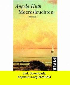 Meeresleuchten. (9783492260237) Angela Huth , ISBN-10: 3492260233  , ISBN-13: 978-3492260237 ,  , tutorials , pdf , ebook , torrent , downloads , rapidshare , filesonic , hotfile , megaupload , fileserve