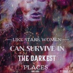 Like stars, women can survive in the darkest places... ~ Rune Lazuli WILD WOMAN SISTERHOODॐ #WildWomanSisterhood #runelazuli #wildwomanmedicine #wildwomen #theuniversewithin #sacredwoman #brewyourmedicine
